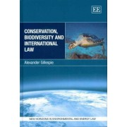 Conservation, Biodiversity and International Law by Alexander Gillespie