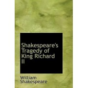 Shakespeare's Tragedy of King Richard II by William Shakespeare