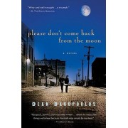 Please Don't Come Back from the Moon by Dean Bakopoulos