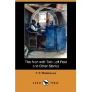 The Man with Two Left Feet and Other Stories (Dodo Press) by P G Wodehouse