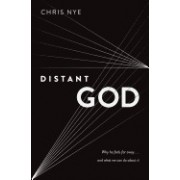 Distant God: Why He Feels Far Away...and What We Can Do about It