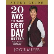 20 Ways to Make Every Day Better Study Guide: Study guide by Joyce Meyer