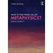 What is This Thing Called Metaphysics? by Brian Garrett