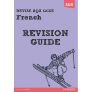 REVISE AQA: GCSE French Revision Guide by Julie Green