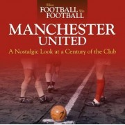 When Football Was Football: Manchester United: A Nostalgic Look at a Century of the Club 2015 by Andy Mitten