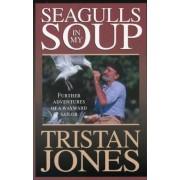 Seagulls in My Soup by Tristan Jones
