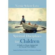 Spiritual Disciplines for Children by Vernie Schorr Love