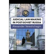 Judicial Law-Making in Post-Soviet Russia by Alexander Vereshchagin