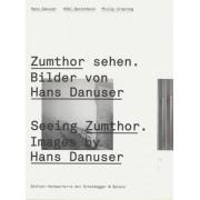Seeing Zumthor by Kobi Gantenbein