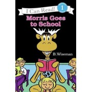 Morris Goes to School by B Wiseman