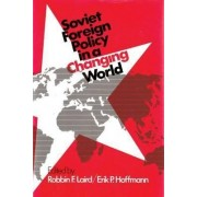 Soviet Foreign Policy in a Changing World by Erik P. Hoffmann