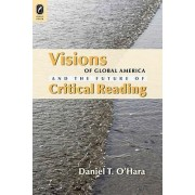 Visions of Global America and the Future of Critical Reading by Professor Daniel T O'Hara