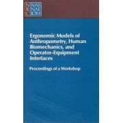 Ergonomic Models of Anthropometry, Human Biomechanics and Operator-Equipment Interfaces by Committee on Human Factors