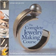 The Complete Jewelry Making Course: Principles, Practice and Techniques: A Beginner's Course for Aspiring Jewelry Makers, Paperback