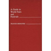 A Guide to World Fairs and Festivals by Frances Shemanski