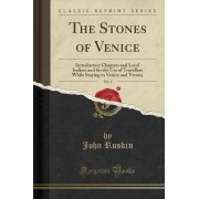 The Stones of Venice, Vol. 1 by John Ruskin