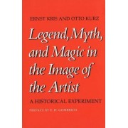 Legend, Myth and Magic in the Image of the Artist by Ernst Kris
