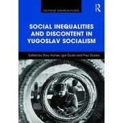 Social Inequalities and Discontent in Yugoslav Socialism by Rory Archer