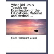 What Did Jesus Teach? by Frank Pierrepont Graves