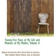 Twenty-Five Years of My Life and Memoirs of My Mother, Volume II by Alphonse De Lamartine