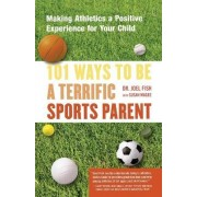 101 Ways to Be a Terrific Sports Parent by Joel Fish