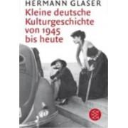 Kleine Deutsche Kulturgeschichte Von 1945 Bis Heute by Hermann Glaser