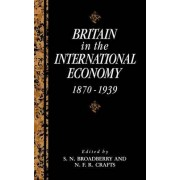 Britain in the International Economy, 1870-1939 by S.N. Broadberry