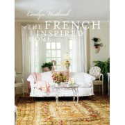 The French Inspired Home by Carolyn Westbrook