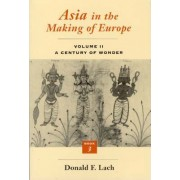 Asia in the Making of Europe: A Century of Wonder v.2 by Donald F. Lach