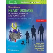 Moss & Adams' Heart Disease in Infants, Children, and Adolescents, Including the Fetus and Young Adult by Hugh D. Allen