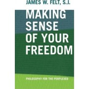 Making Sense of Your Freedom by James W. Felt