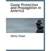 Game Protection and Propagation in America by Henry Chase