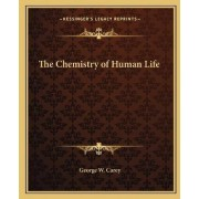 The Chemistry of Human Life by George W Carey