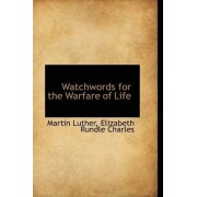 Watchwords for the Warfare of Life by Martin Luther