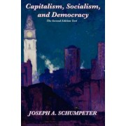 Capitalism, Socialism, and Democracy (Second Edition Text) by Joseph Alois Schumpeter