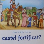 Cum sa traia intr-un castel fortificat