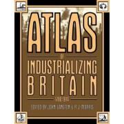 Atlas of Industrializing Britain, 1780-1914 by John Langton