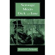 Scrooge Meets Dick and Jane by Roger C. Schank