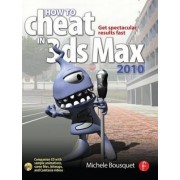 How to Cheat in 3ds Max 2010 by Michele Bousquet