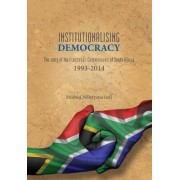 Institutionalising Democracy. the Story of the Electoral Commission of South Africa by McEbisi Ndletyana