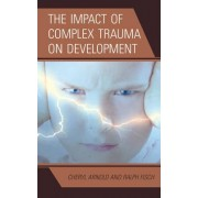 The Impact of Complex Trauma on Development by Cheryl Arnold