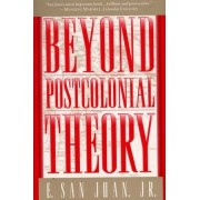 Beyond Postcolonial Theory by E. San Juan