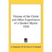 Visions of the Christ and Other Experiences of a Quaker Mystic 1920 by Clergyman of the Church of England