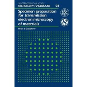 Specimen Preparation for Transmission Electron Microscopy of Materials by P. J. Goodhew