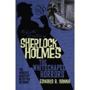 The Further Adventures of Sherlock Holmes: Whitechapel Horrors by Edward B. Hanna