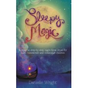 Sleepy Magic: A Magical Step-By-Step Night-Time Ritual for Calm, Connected and Conscious Children