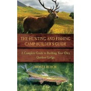 Hunting and Fishing Camp Builder's Guide by Monte Burch