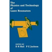 The Physics and Technology of Laser Resonators by Dennis Hall