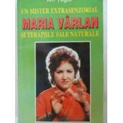 Un Mister Extrasenzorial Maria Varlan Si Terapiile Sale Naturale - Ion Tugui