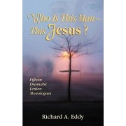Who Is This Man- This Jesus? by Richard Eddy